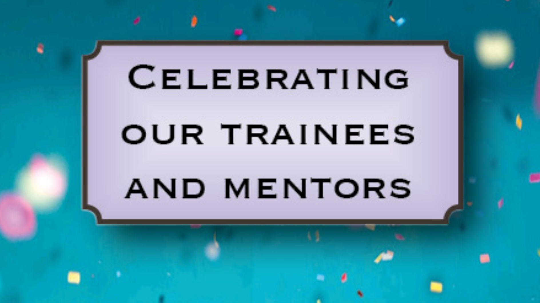 Celebrating our Trainees and Mentors